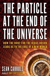 The Particle at the End of the Universe : How the Hunt for the Higgs Boson Leads Us to the Edge of a New World