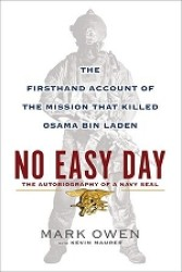 No Easy Day : The Firsthand Account of the Mission That Killed Osama Bin Laden: the Autobiography of a Navy SEAL