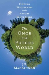 The Once and Future World : Nature as It Was, as It Is, as It Could Be
