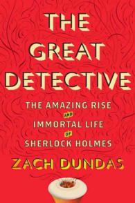 The Great Detective : The Amazing Rise and Immortal Life of Sherlock Holmes