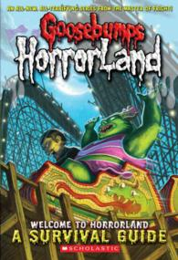 Welcome to Horrorland : A Survival Guide (Goosebumps Horrorland)