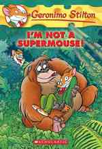 I'm Not a Supermouse! (Geronimo Stilton)