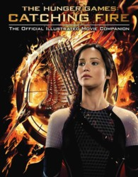The Hunger Games: Catching Fire : The Official Illustrated Movie Companion (The Hunger Games)