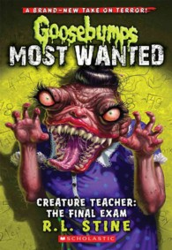 Creature Teacher : The Final Exam (Goosebumps Most Wanted)