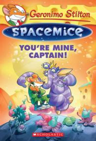 You're Mine, Captain! (Geronimo Stilton Spacemice)