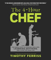 The 4-Hour Chef : The Simple Path to Cooking Like a Pro, Learning Anything, and Living the Good Life