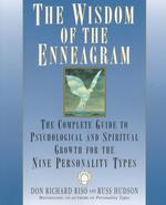 The Wisdom of the Enneagram : The Complete Guide to Psychological and Spiritual Growth for the Nine Personality Types