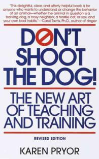 Don't Shoot the Dog : The New Art of Teaching and Training (Revised)
