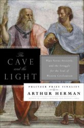 The Cave and the Light : Plato Versus Aristotle, and the Struggle for the Soul of Western Civilization