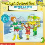 The Magic School Bus in the Arctic : A Book about Heat (The Magic School Bus)