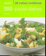 200 Pasta Dishes (Hamlyn All Colour Cookbook) -- Paperback