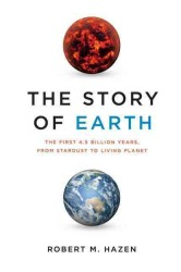 The Story of Earth : The First 4.5 Billion Years, from Stardust to Living Planet