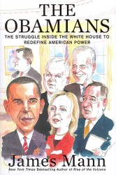 The Obamians : The Struggle inside the White House to Redefine American Power