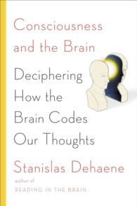 Consciousness and the Brain : Deciphering How the Brain Codes Our Thoughts