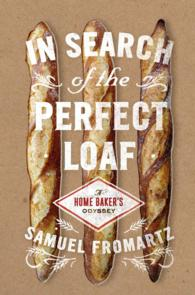 In Search of the Perfect Loaf : A Home Baker's Odyssey