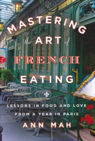 Mastering the Art of French Eating : Lessons in Food and Love from a Year in Paris
