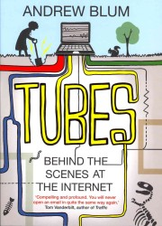 Tubes : Behind the Scenes at the Internet -- Paperback