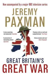 Great Britain's Great War : A Sympathetic History of Our Gravest Folly -- Hardback