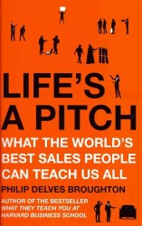 Life's a Pitch : What the World's Best Sales People Can Teach Us All -- Paperback