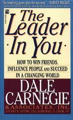 The Leader in You : How to Win Friends, Influence People and Succeed in a Changing World (Reprint)