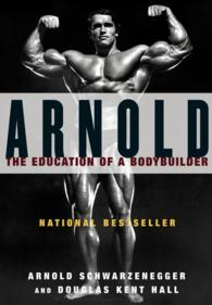 Arnold : The Education of a Bodybuilder (Reprint)