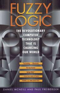 Fuzzy Logic : The Revolutionary Computer Technology That Is Changing Our World (Reprint)