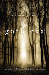 Gothicka : Vampire Heroes, Human Gods, and the New Supernatural