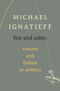 Fire and Ashes : Success and Failure in Politics