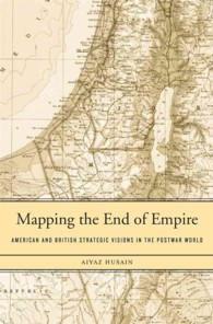 Mapping the End of Empire : American and British Strategic Visions in the Postwar World