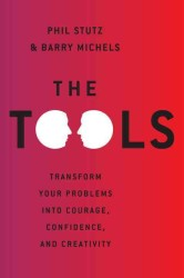 The Tools : Transform Your Problems into Courage, Confidence, and Creativity