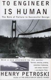 To Engineer Is Human : The Role of Failure in Successful Design (Reprint)