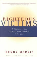 Righteous Victims : A History of the Zionist-Arab Conflict, 1881-1999 (1 Reprint)