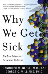 Why We Get Sick : The New Science of Darwinian Medicine