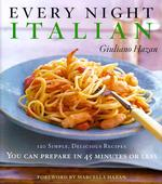 Every Night Italian : 120 Simple Delicious Recipes You Can Make in 45 Minutes or Less