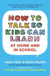 How to Talk So Kids Can Learn : What Every Parent and Teacher Needs to Know