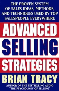 Advanced Selling Strategies : The Proven System of Sales Ideas, Methods, and Techniques Used by Top Salespeople Everywhere