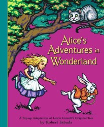 Alice's Adventures in Wonderland : A Pop-up Adaptation of Lewis Carroll's Original Tale (New York Times Best Illustrated Children's Books (Awards))