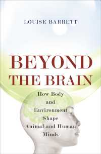 Beyond the Brain : How Body and Environment Shape Animal and Human Minds