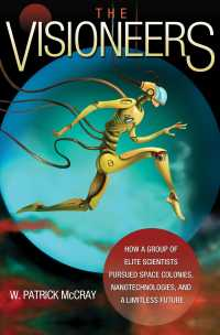 The Visioneers : How a Group of Elite Scientists Pursued Space Colonies, Nanotechnologies, and a Limitless Future