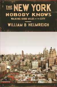 The New York Nobody Knows : Walking 6,000 Miles in the City (Reprint)