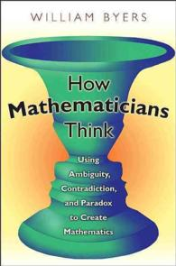 How Mathematicians Think : Using Ambiguity, Contradiction, and Paradox to Create Mathematics