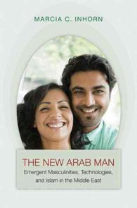 The New Arab Man : Emergent Masculinities, Technologies, and Islam in the Middle East