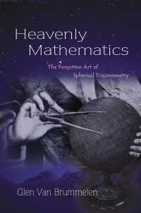 Heavenly Mathematics : The Forgotten Art of Spherical Trigonometry