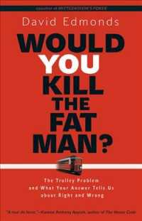 Would You Kill the Fat Man? : The Trolley Problem and What Your Answer Tells Us about Right and Wrong