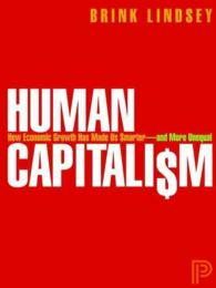 Human Capitalism : How Economic Growth Has Made Us Smarter-and More Unequal
