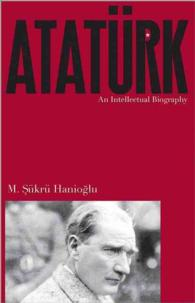 Ataturk : An Intellectual Biography