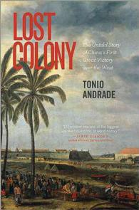 Lost Colony : The Untold Story of China's First Great Victory over the West