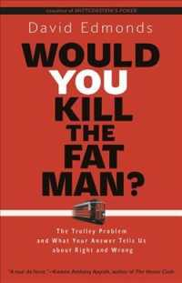 Would You Kill the Fat Man? : The Trolley Problem and What Your Answer Tells Us about Right and Wrong (Reprint)