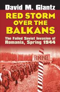 Red Storm over the Balkans : The Failed Soviet Invasion of Romania, Spring 1944 (Modern War Studies)