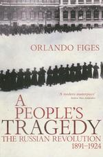 A People's Tragedy: The Russian Revolution 1917-24